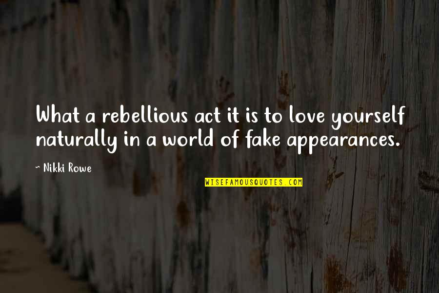 Natural Girl Quotes By Nikki Rowe: What a rebellious act it is to love