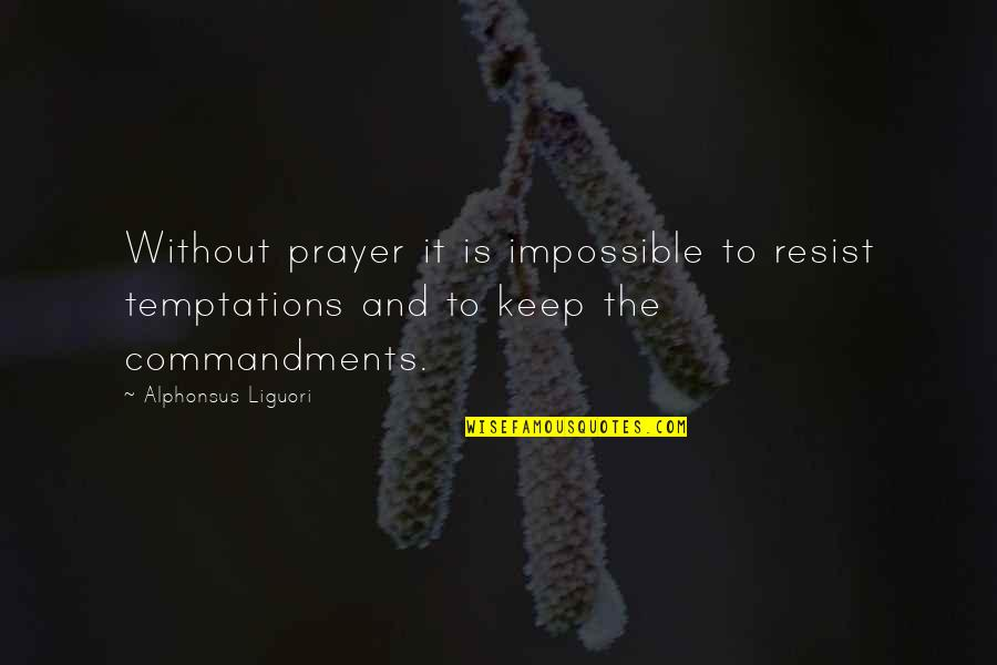 Natural Hairstyles Quotes By Alphonsus Liguori: Without prayer it is impossible to resist temptations