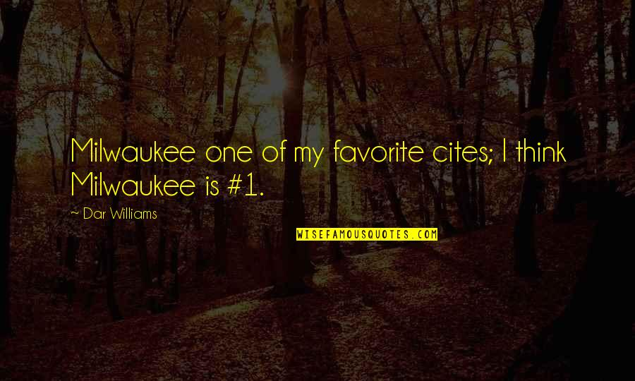 Natural Landscapes Quotes By Dar Williams: Milwaukee one of my favorite cites; I think