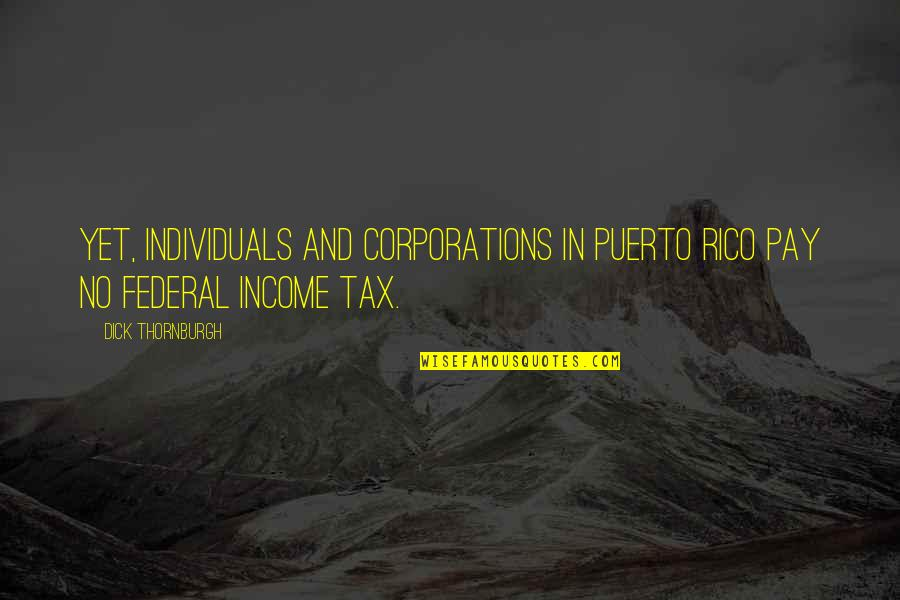 Natural Landscapes Quotes By Dick Thornburgh: Yet, individuals and corporations in Puerto Rico pay