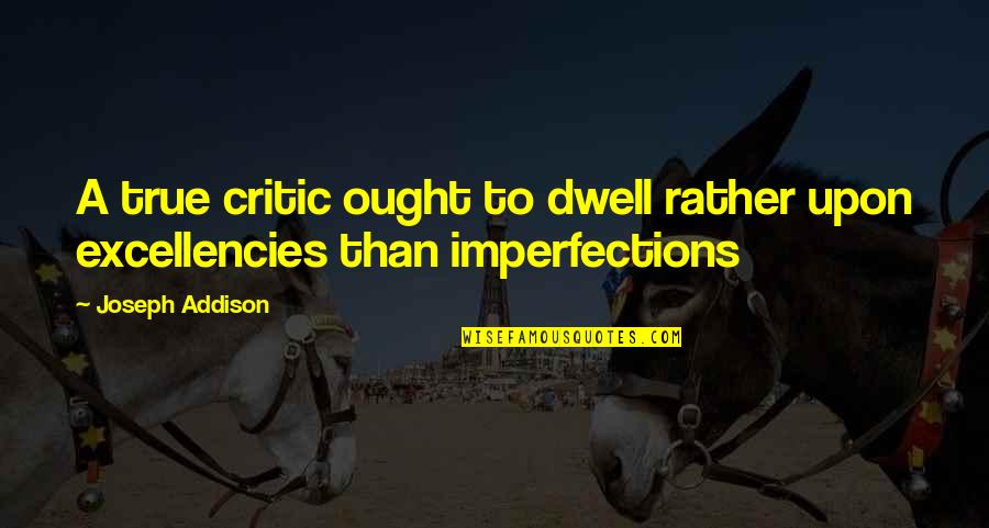 Natural Landscapes Quotes By Joseph Addison: A true critic ought to dwell rather upon