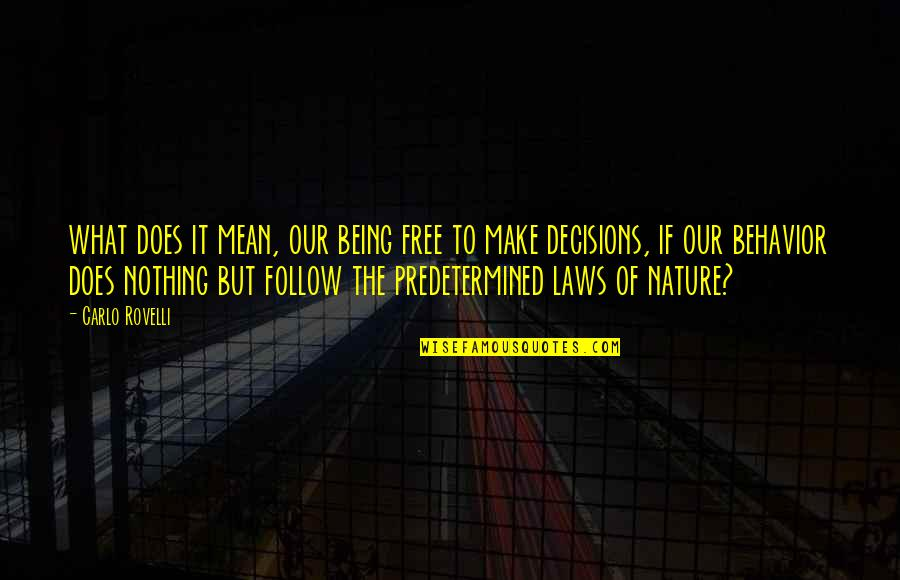 Nature And Being Free Quotes By Carlo Rovelli: what does it mean, our being free to