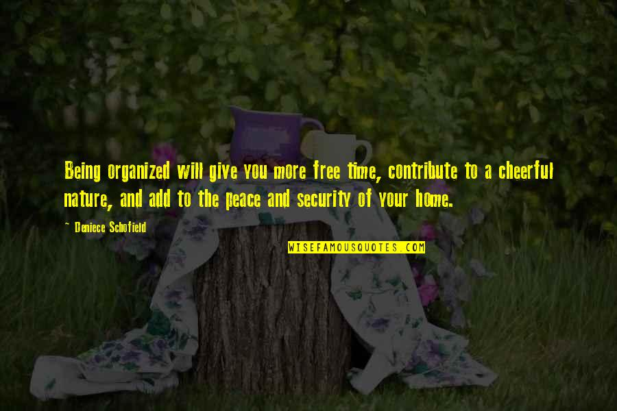 Nature And Being Free Quotes By Deniece Schofield: Being organized will give you more free time,