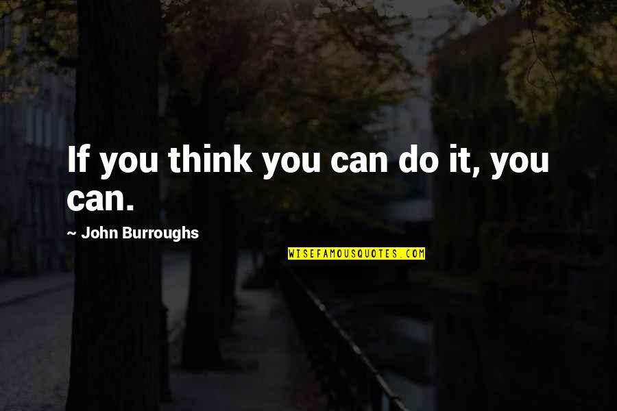 Nature And Being Free Quotes By John Burroughs: If you think you can do it, you