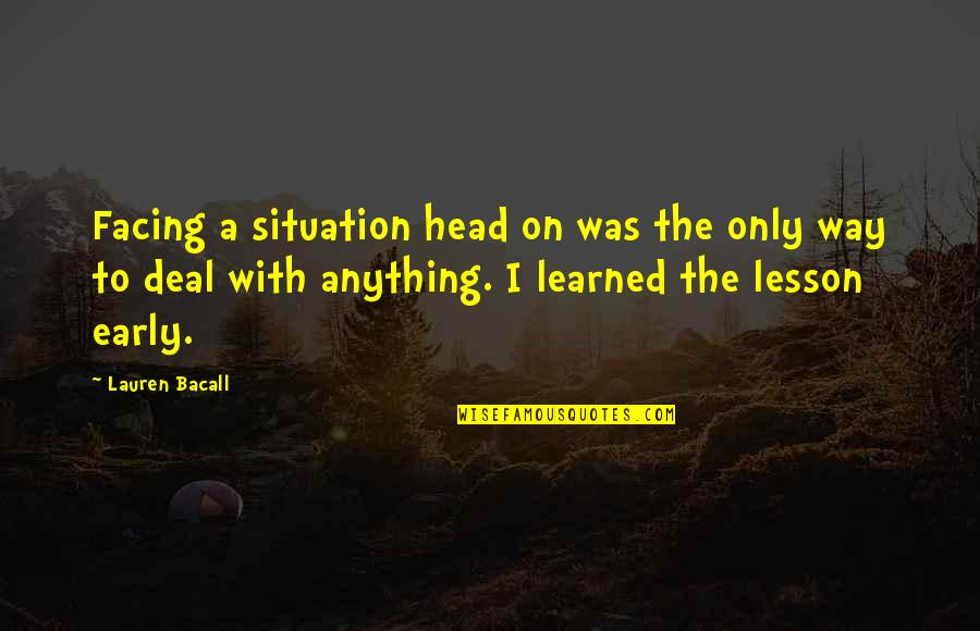Nature And Being Free Quotes By Lauren Bacall: Facing a situation head on was the only