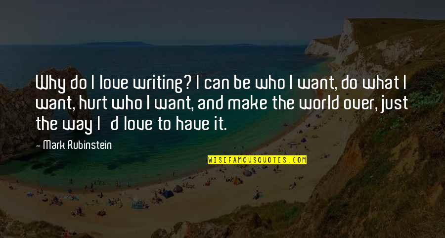 Nature And Being Free Quotes By Mark Rubinstein: Why do I love writing? I can be