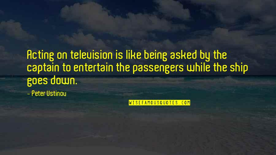 Nature And Being Free Quotes By Peter Ustinov: Acting on television is like being asked by