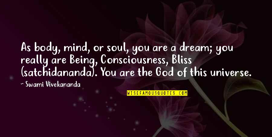 Nature And Being Free Quotes By Swami Vivekananda: As body, mind, or soul, you are a