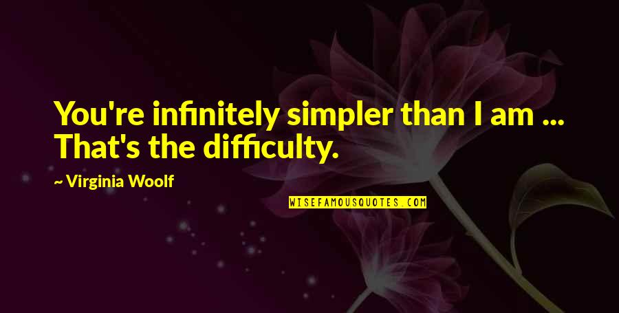 Nature And Being Free Quotes By Virginia Woolf: You're infinitely simpler than I am ... That's