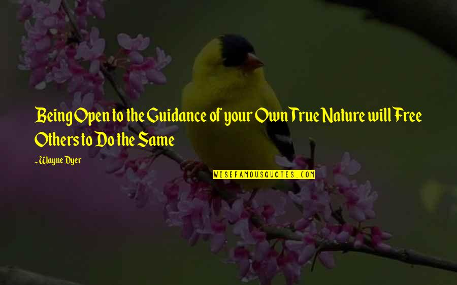 Nature And Being Free Quotes By Wayne Dyer: Being Open to the Guidance of your Own