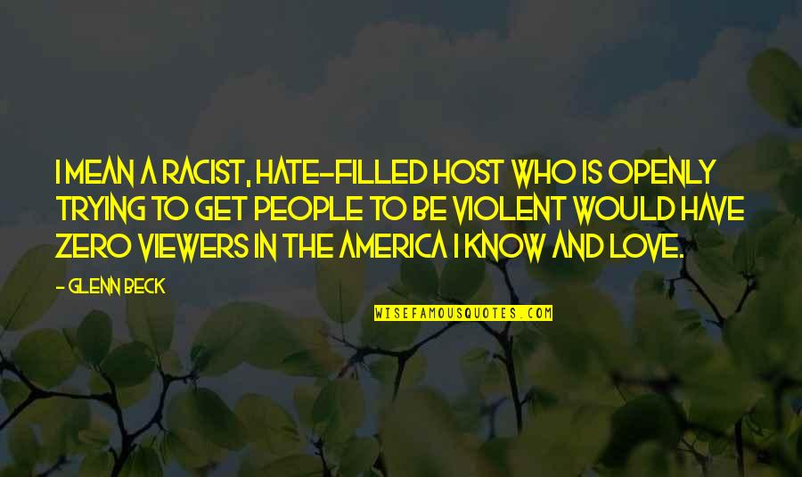 Nature And Hunting Quotes By Glenn Beck: I mean a racist, hate-filled host who is