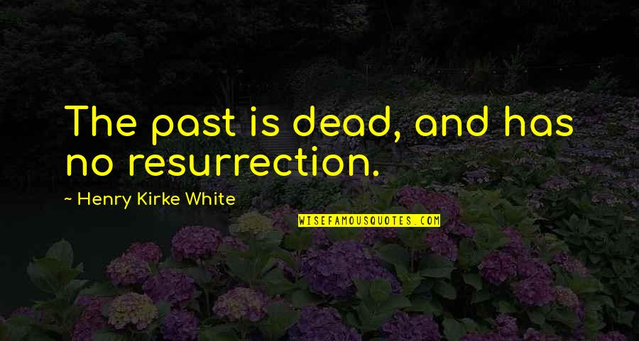Nature And Hunting Quotes By Henry Kirke White: The past is dead, and has no resurrection.