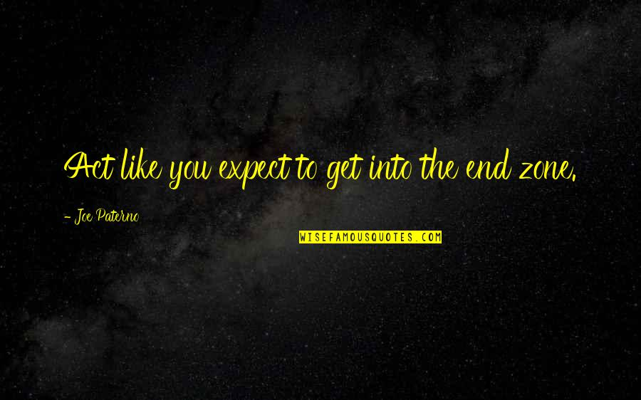 Nature And Hunting Quotes By Joe Paterno: Act like you expect to get into the