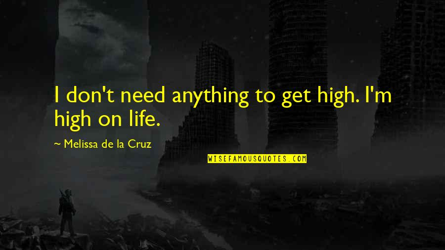 Nature And Hunting Quotes By Melissa De La Cruz: I don't need anything to get high. I'm