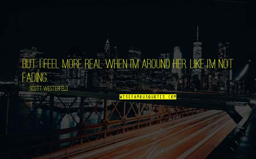 Nature And Hunting Quotes By Scott Westerfeld: But I feel more real when I'm around