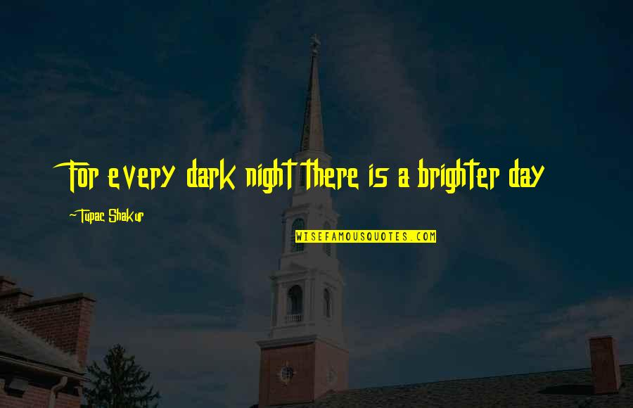 Nature And Hunting Quotes By Tupac Shakur: For every dark night there is a brighter