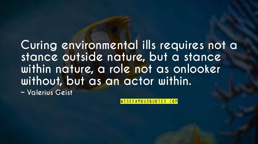 Nature And Hunting Quotes By Valerius Geist: Curing environmental ills requires not a stance outside