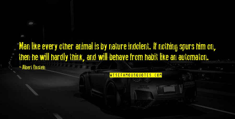 Nature And Man Quotes By Albert Einstein: Man like every other animal is by nature