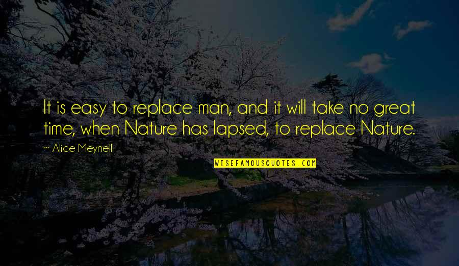 Nature And Man Quotes By Alice Meynell: It is easy to replace man, and it