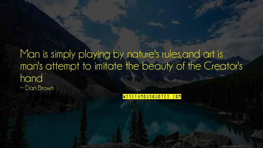 Nature And Man Quotes By Dan Brown: Man is simply playing by nature's rules,and art