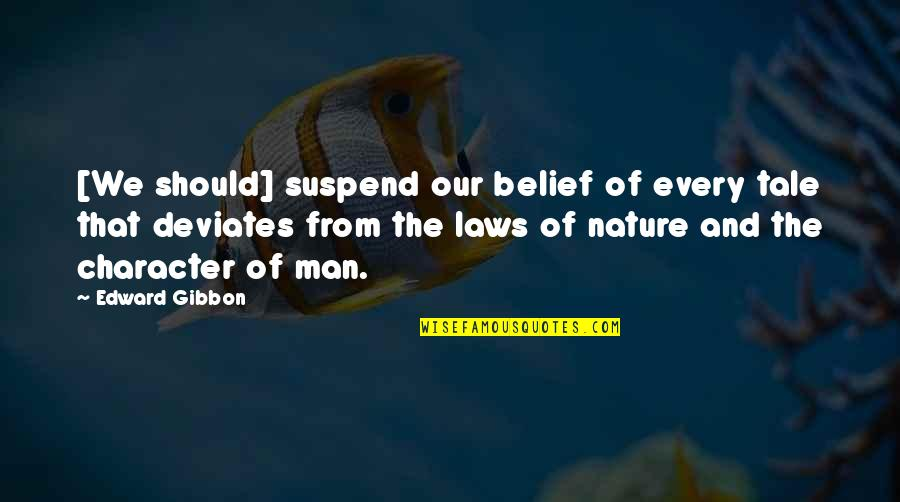 Nature And Man Quotes By Edward Gibbon: [We should] suspend our belief of every tale