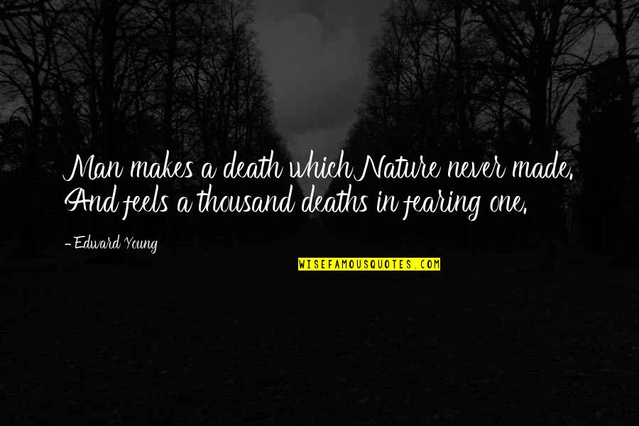 Nature And Man Quotes By Edward Young: Man makes a death which Nature never made.
