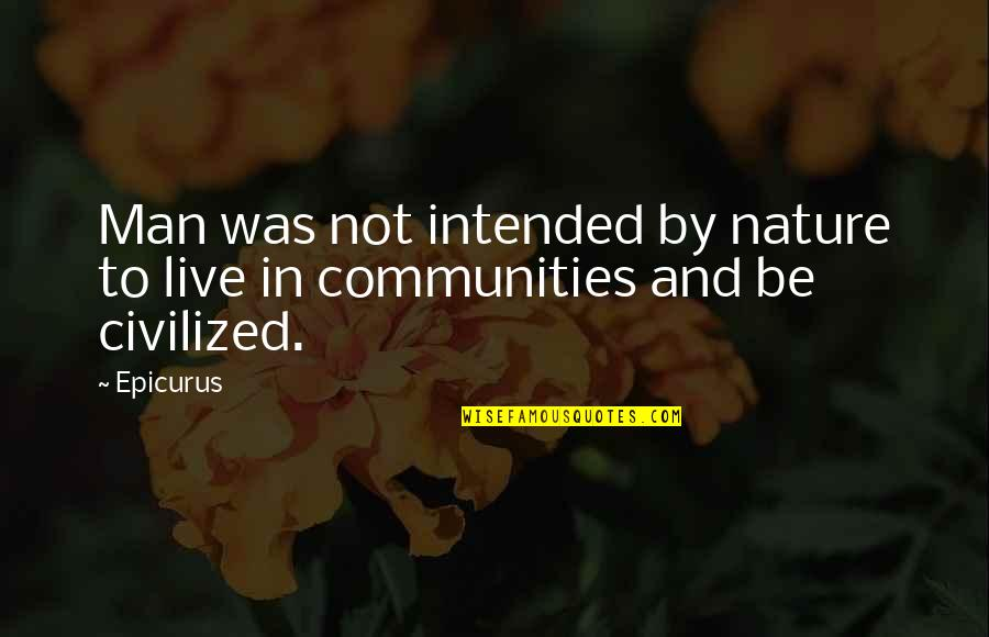 Nature And Man Quotes By Epicurus: Man was not intended by nature to live