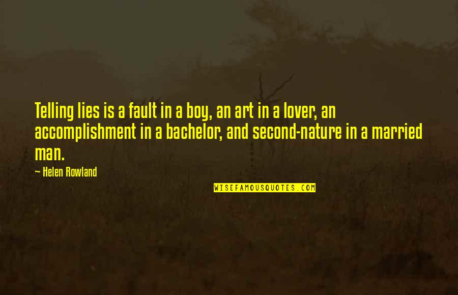 Nature And Man Quotes By Helen Rowland: Telling lies is a fault in a boy,