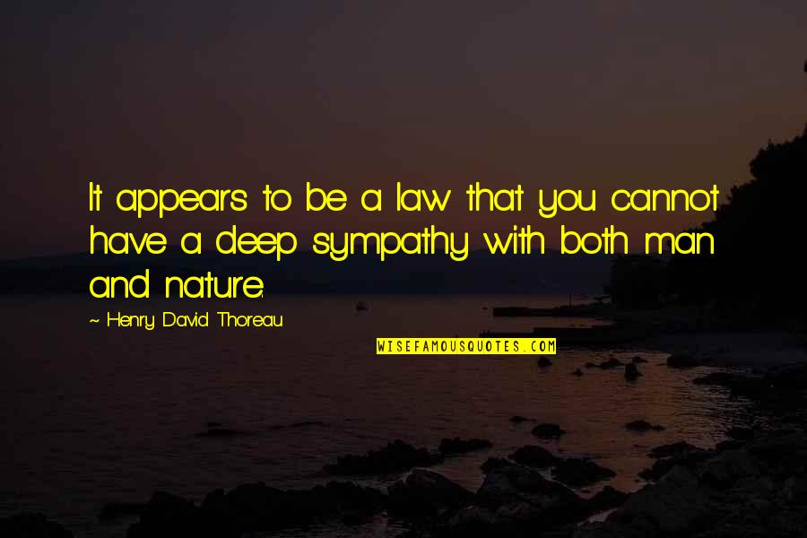 Nature And Man Quotes By Henry David Thoreau: It appears to be a law that you