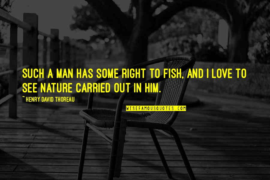 Nature And Man Quotes By Henry David Thoreau: Such a man has some right to fish,