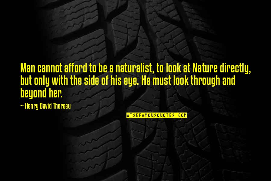 Nature And Man Quotes By Henry David Thoreau: Man cannot afford to be a naturalist, to