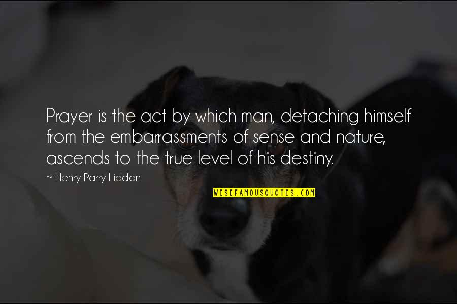 Nature And Man Quotes By Henry Parry Liddon: Prayer is the act by which man, detaching
