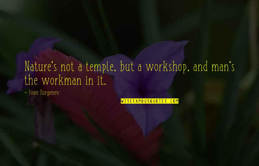 Nature And Man Quotes By Ivan Turgenev: Nature's not a temple, but a workshop, and