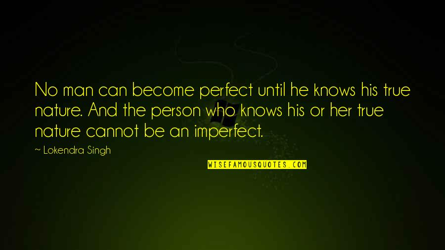 Nature And Man Quotes By Lokendra Singh: No man can become perfect until he knows