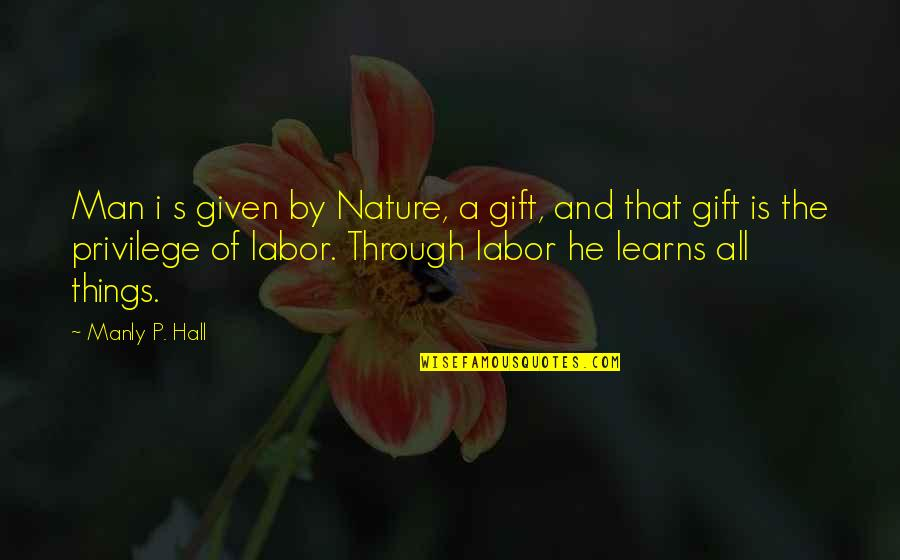Nature And Man Quotes By Manly P. Hall: Man i s given by Nature, a gift,