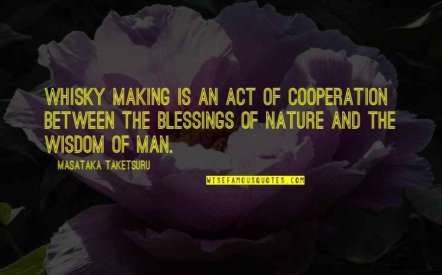 Nature And Man Quotes By Masataka Taketsuru: Whisky making is an act of cooperation between