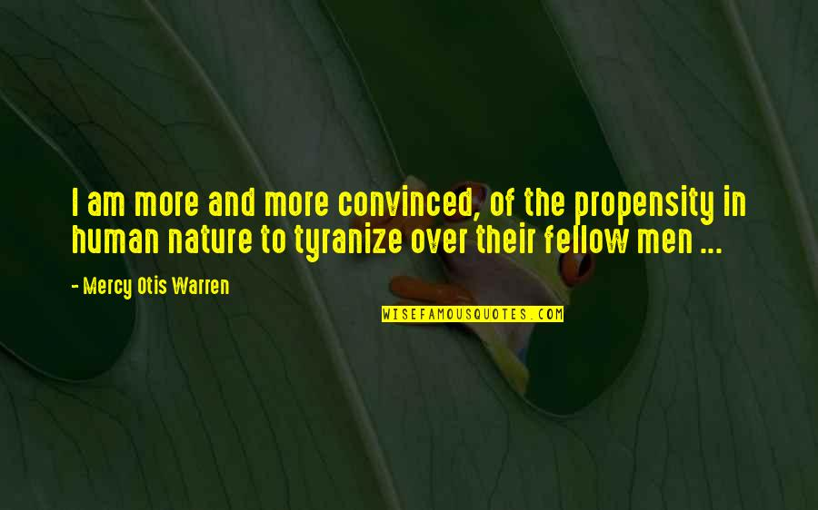 Nature And Man Quotes By Mercy Otis Warren: I am more and more convinced, of the