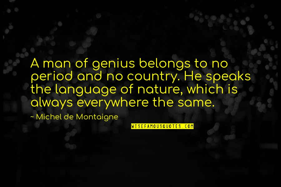 Nature And Man Quotes By Michel De Montaigne: A man of genius belongs to no period