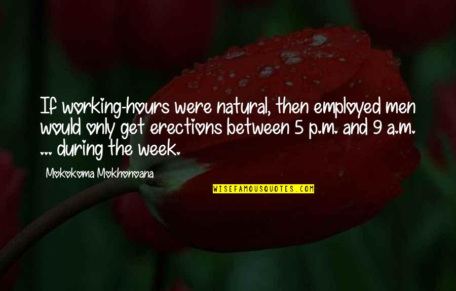 Nature And Man Quotes By Mokokoma Mokhonoana: If working-hours were natural, then employed men would