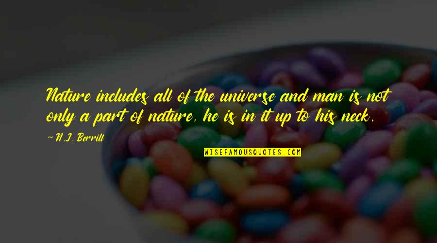 Nature And Man Quotes By N.J. Berrill: Nature includes all of the universe and man