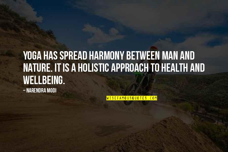 Nature And Man Quotes By Narendra Modi: Yoga has spread harmony between man and nature.
