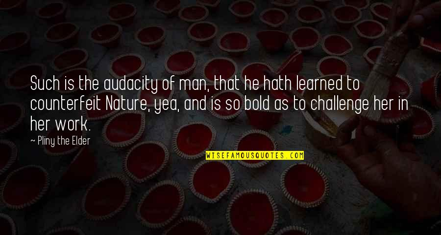 Nature And Man Quotes By Pliny The Elder: Such is the audacity of man, that he
