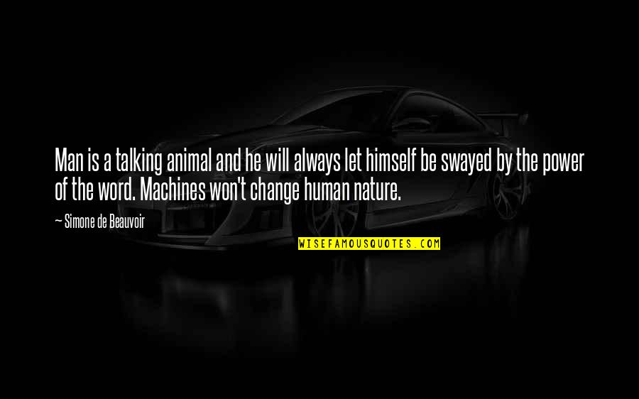 Nature And Man Quotes By Simone De Beauvoir: Man is a talking animal and he will