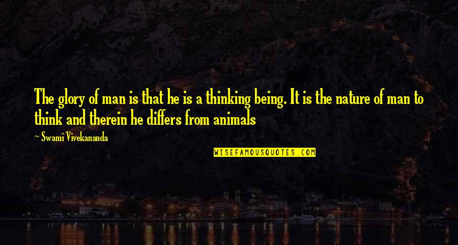 Nature And Man Quotes By Swami Vivekananda: The glory of man is that he is