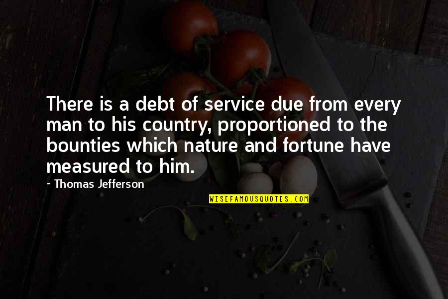 Nature And Man Quotes By Thomas Jefferson: There is a debt of service due from