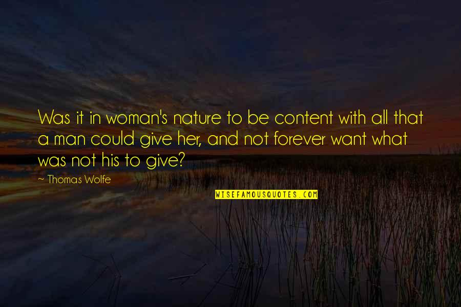 Nature And Man Quotes By Thomas Wolfe: Was it in woman's nature to be content