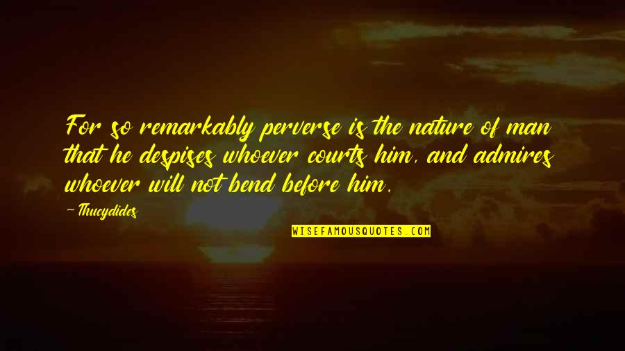 Nature And Man Quotes By Thucydides: For so remarkably perverse is the nature of