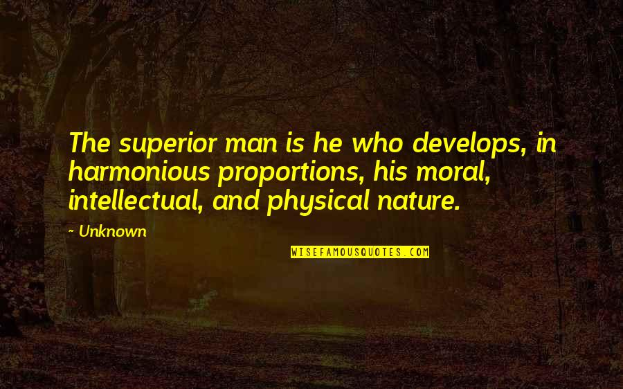 Nature And Man Quotes By Unknown: The superior man is he who develops, in