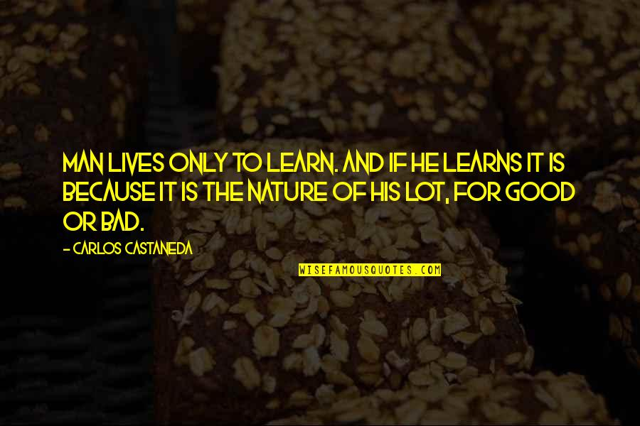 Nature And Spiritual Quotes By Carlos Castaneda: Man lives only to learn. And if he