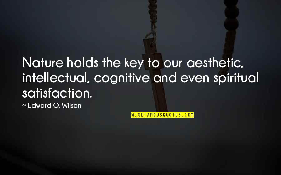 Nature And Spiritual Quotes By Edward O. Wilson: Nature holds the key to our aesthetic, intellectual,